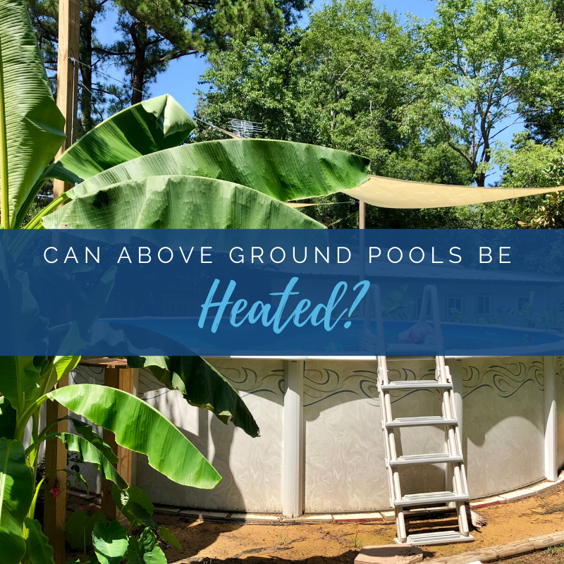 Can Above Ground Pools Be Heated?